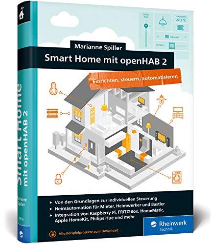 Smart Home mit openHAB 2: Heimautomation mit der Open-Source-Lösung. Die Anleitung für Ihr ganz individuelles Smart Home