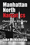 Manhattan North Narcotics: Chasing the Kilo Fairy by  Mr. Jake McNicholas in stock, buy online here