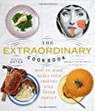 the extraordinary cookbook how to make meals your friends will never forget by stefan gates 2010 10 07