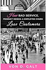 How Bad Service, Product Design, & Employee Churn Lose Customers Paperback