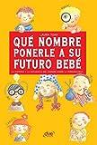 Qué nombre ponerle a su futuro bebé (Spanish Edition)