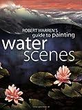 Robert Warren's Guide to Painting Water Scenes