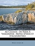 Au Canada : de Paris ? Vancouver : Notes D'hier et D'aujourd'hui, Lucien, Burlet, Lucien de, 1172643253