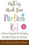 Shut up about Your Perfect Kid, Gina Gallagher and Patricia Konjoian, 0307587487