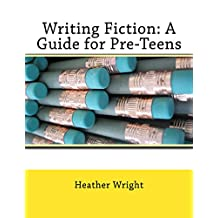 Writing Fiction: A Guide for Pre-Teens