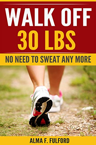 Walk Off 30 LBS: No Need To Sweat Any More by [Fulford, Alma F.]
