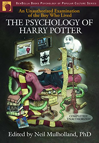 The Psychology of Harry Potter: An Unauthorized Examination Of The Boy Who Lived (Psychology of Popular Culture) PDF