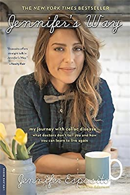 Jennifer's Way: My Journey with Celiac Disease--What Doctors Don't Tell You and How You Can Learn to Live Again