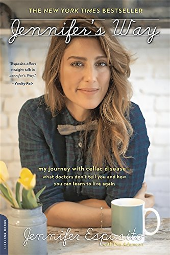 Jennifer's Way: My Journey with Celiac Disease--What Doctors Don't Tell You and How You Can Learn to Live Again by Jennifer Esposito