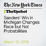 Sanders' Win in Michigan Changes Race but Not Probabilities | Nate Cohn