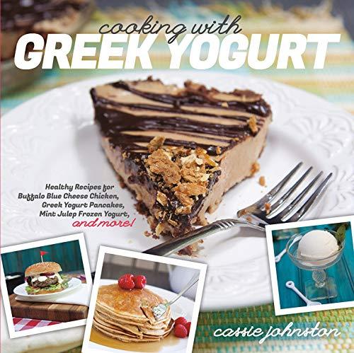 Cooking with Greek Yogurt: Healthy Recipes for Buffalo Blue Cheese Chicken, Greek Yogurt Pancakes, Mint Julep Smoothies, and More (Best Greek Yogurt Smoothie)
