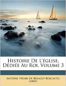 Histoire De L 233 Glise D 233 Di 233 E Au Roi Volume 3 French