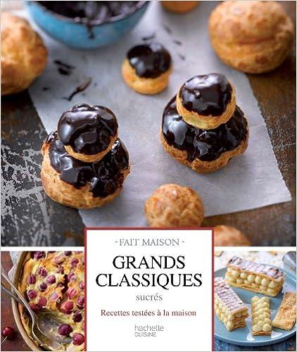 Grands classiques sucrés: Desserts testés à la maison