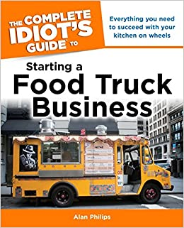 The Complete Idiots Guide To Starting A Food Truck Business Alan
