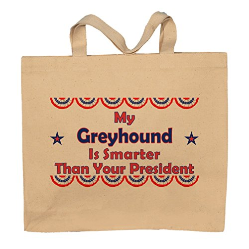 My Greyhound Is Smarter Than Your President Totebag Bag by T-ShirtFrenzy