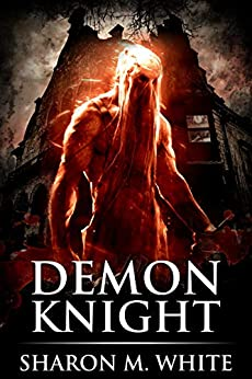 Demon Knight: Scary Supernatural Horror with Demons (Blake Rossi Series Book 1) by [White, Sharon M., Street, Scare]