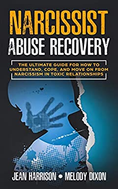 Narcissist Abuse Recovery: The Ultimate Guide for How to Understand, Cope, and Move on from Narcissism in Toxic Relationships (Narcissist and Codependent Book 1)