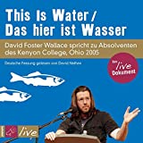 This Is Water / Das hier ist Wasser: David Foster Wallace spricht zu Absolventen des Kenyon College, Ohio 25 (Sonderedition)