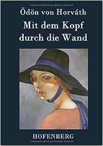 Mit dem kopf durch die wand german edition d n von - Durch die wand horen ...
