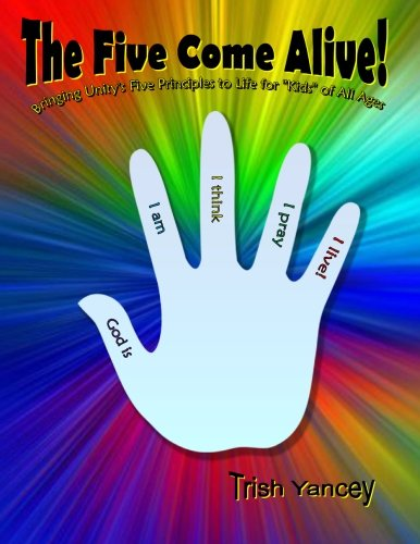 The Five Come Alive!: Bringing Unity's Five Principles to Life for 'Kids' of All Ages