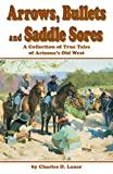 Arrows, Bullets and Saddle Sores, Charles D. Lauer, 1885590911