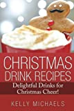 Christmas Drink Recipes: Delightful Drinks for Christmas Cheer (Christmas Recipes) (Volume 8)