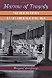 Marrow of Tragedy: The Health Crisis of the American Civil War, Margaret Humphreys, 1421409992
