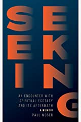 Seeking: An Encounter with Spiritual Ecstasy and Its Aftermath Paperback