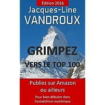 Grimpez vers le TOP 100, pour bien débuter dans l'auto-édition numérique (French Edition)