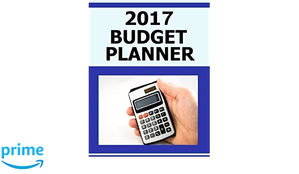 2017 Budget Planner: Organize your budget planning for 2017 ...