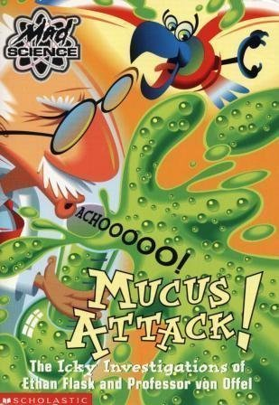 Mucus Attack!  The Icky Investigations of Ethan Flask and Professor von Offel (Mad Science)