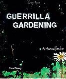 Guerilla Gardening: A Manualfesto