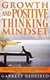 GROWTH AND POSITIVE THINKING MINDSET: Complete Step by Step Guide on How to obtain The Best Mindset for Growth and Positive Thinking to Achieve ... Live Your Dreams (Improve Yourself Series)
