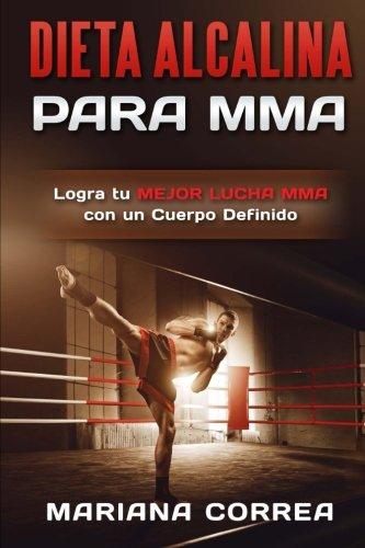 Descargar Libro Dieta Alcalina Para Mma: Logra Tu Mejor Lucha Mma Con Un Cuerpo Definido Mariana Correa