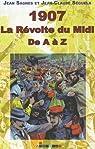 1907, La révolte du Midi : De A à Z par Sagnes