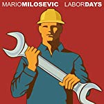 Labor Days | Mario Milosevic