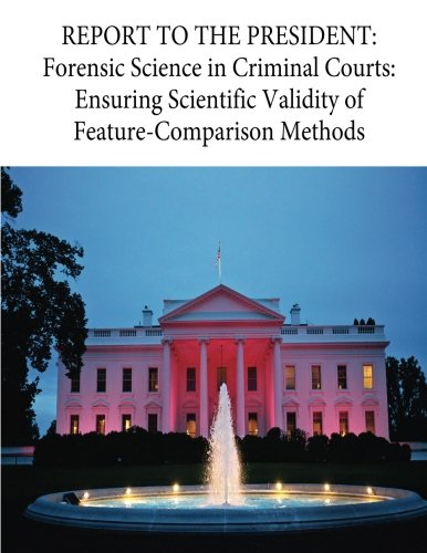 Download REPORT TO THE PRESIDENT: Forensic Science in Criminal Courts: Ensuring Scientific Validity of Feature-Comparison Methods pdf