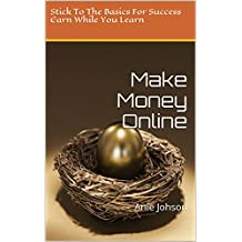 Make Money Online: Stick To The Basics For Success - Earn While You Learn Series