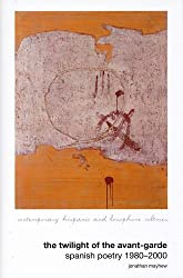 The Twilight of the Avant-Garde: Spanish Poetry, 1980-2000