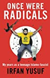 Once Were Radicals: My Years as a Teenage Islamo-Fascist