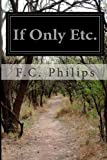 If Only Etc, F. C. Philips, 1499653352