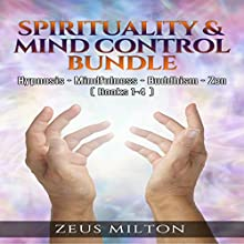 Spirituality & Mind Control - Bundle: Hypnosis - Mindfulness - Buddhism - Zen Audiobook by Zeus Milton Narrated by Gilda O'Hara