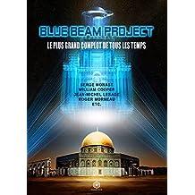 Blue Beam Project - Le Plus Grand Complot de Tous les Temps: Une hallcination collective sous contrôle pour imposer une religion unique et un Nouvel Ordre Mondial (French Edition)