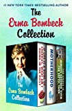 Download The Erma Bombeck Collection: If Life Is a Bowl of Cherries, What Am I Doing in the Pits?, Motherhood, and The Grass Is Always Greener Over the Septic Tank in PDF ePUB Free Online