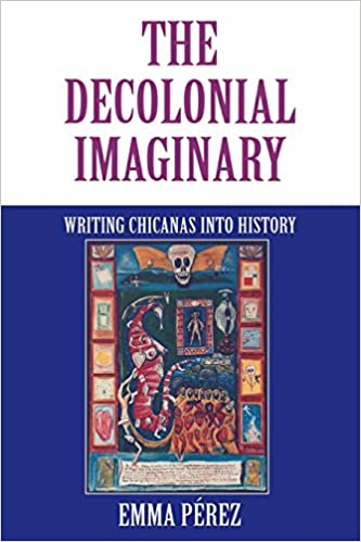 Book The Decolonial Imaginary: Writing Chicanas into History (Theories of Representation and Difference)