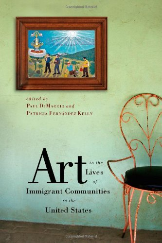 Art in the Lives of Immigrant Communities in the United States (Rutgers Series:  The Public Life of the Arts)