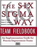 The Six Sigma Way Team Fieldbook: An Implementation Guide for Process Improvement Teams by Pande, Peter S., Neuman, Robert P., Cavanagh, Roland R. (2001) Paperback