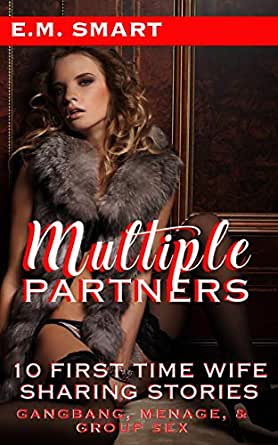 MULTIPLE PARTNERS: 10 FIRST TIME WIFE SHARING STORIES