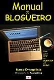 Manual do Blogueiro - Para quem tem ou quer ter um Blog (Portuguese Edition)