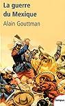 La guerre du Mexique 1862-1867 : Le mirage américain de Napoléon III par Gouttman